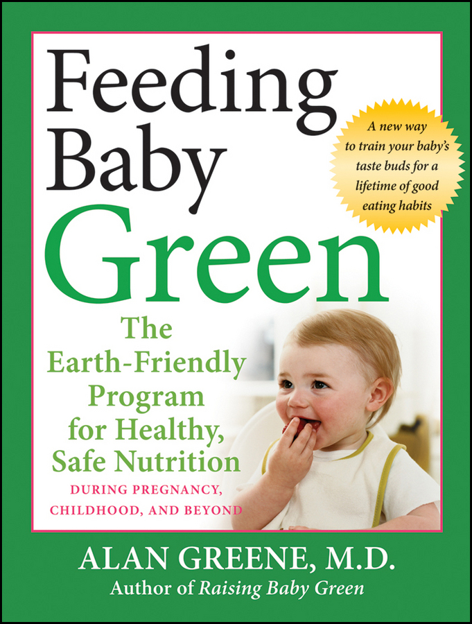 Alan Greene Feeding Baby Green. The Earth Friendly Program for Healthy, Safe Nutrition During Pregnancy, Childhood, and Beyond nipple mir detstva 19550 for boys and girls feeding bottles baby products