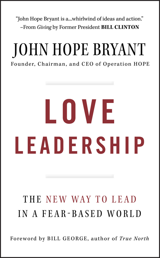 Фото - John Bryant Hope Love Leadership. The New Way to Lead in a Fear-Based World mike figliuolo one piece of paper the simple approach to powerful personal leadership