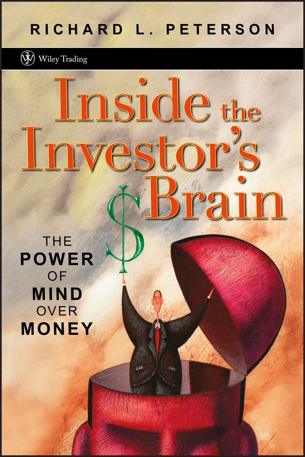 Richard Peterson L. Inside the Investor's Brain. The Power of Mind Over Money richard peterson l inside the investor s brain the power of mind over money isbn 9780470165904