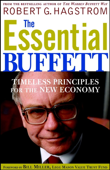 Robert Hagstrom G. The Essential Buffett. Timeless Principles for the New Economy warren buffett warren buffett on business principles from the sage of omaha