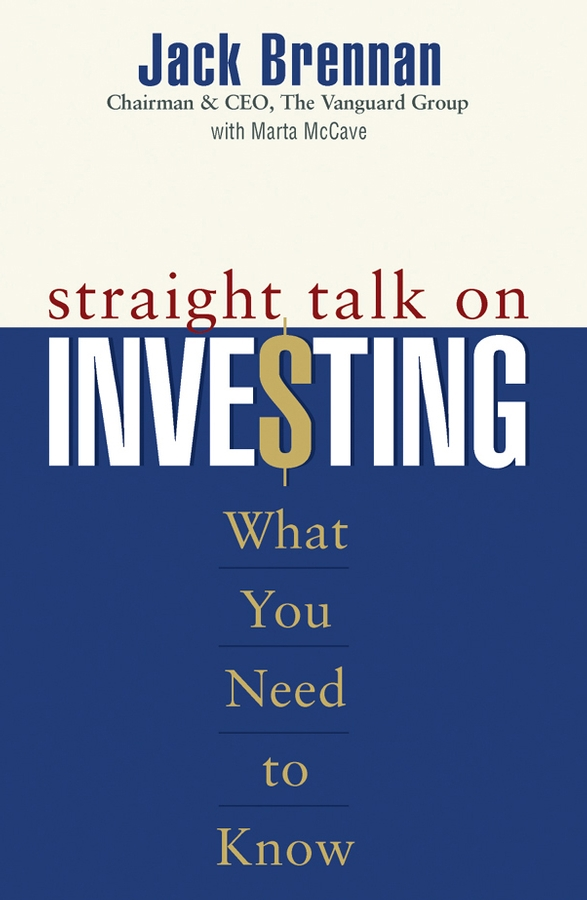 Jack Brennan Straight Talk on Investing. What You Need to Know jack brennan straight talk on investing what you need to know