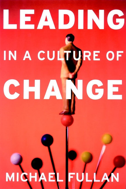 Michael Fullan Leading in a Culture of Change cheryl cran the art of change leadership driving transformation in a fast paced world