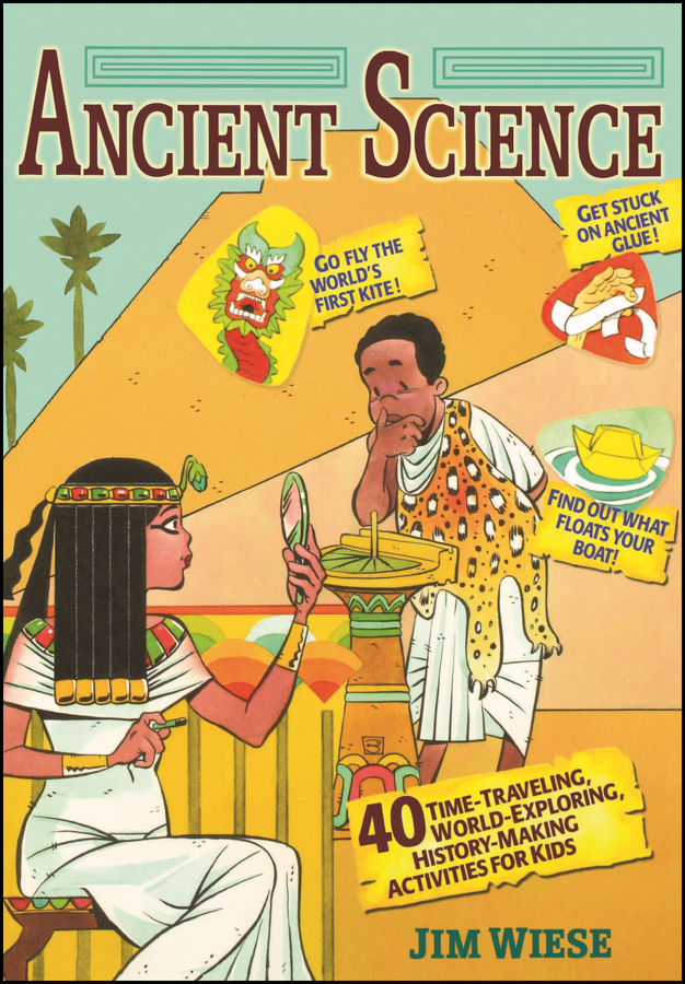 Jim Wiese Ancient Science. 40 Time-Traveling, World-Exploring, History-Making Activities for Kids michael burchell no excuses how you can turn any workplace into a great one