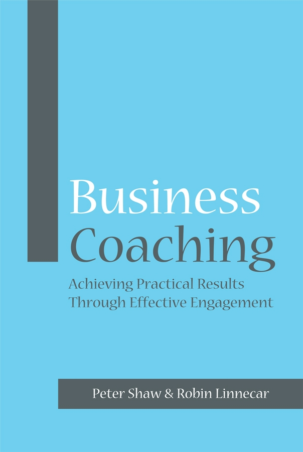 Robin Linnecar Business Coaching. Achieving Practical Results Through Effective Engagement david taylor the naked coach business coaching made simple