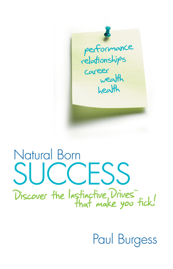 Paul Burgess Natural Born Success. Discover the Instinctive Drives That Make You Tick! abbey beathan summary of give and take why helping others drives our success by adam m grant ph d