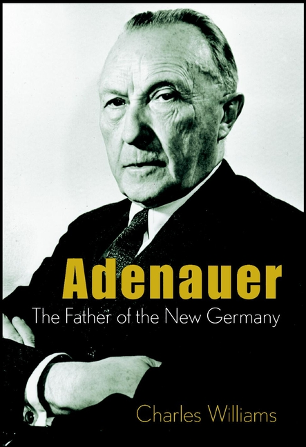 Charles Williams Adenauer. The Father of the New Germany business and ethics in a country with political socio economic crisis