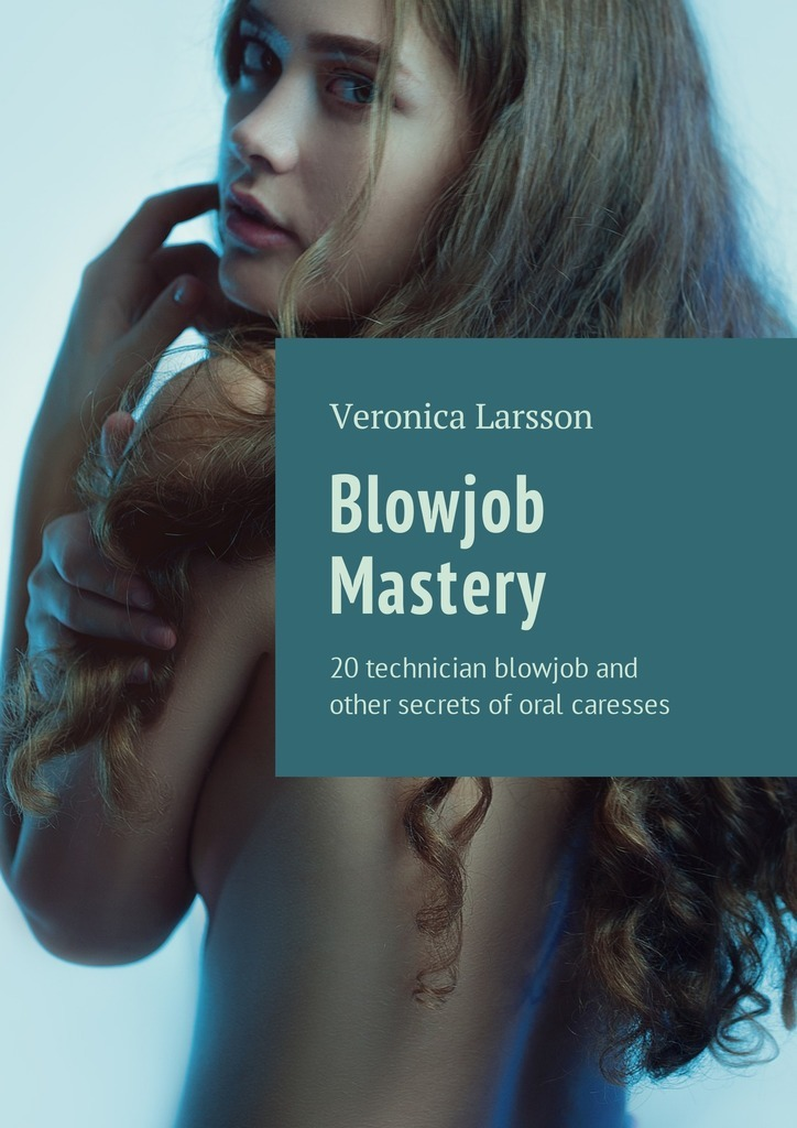 Вероника Ларссон Blowjob Mastery. 20 technician blowjob and other secrets of oral caresses a christmas carol and other christmas writings