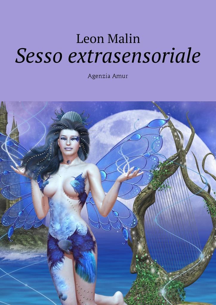 Leon Malin Sesso extrasensoriale. Agenzia Amur il vento e il sole cd