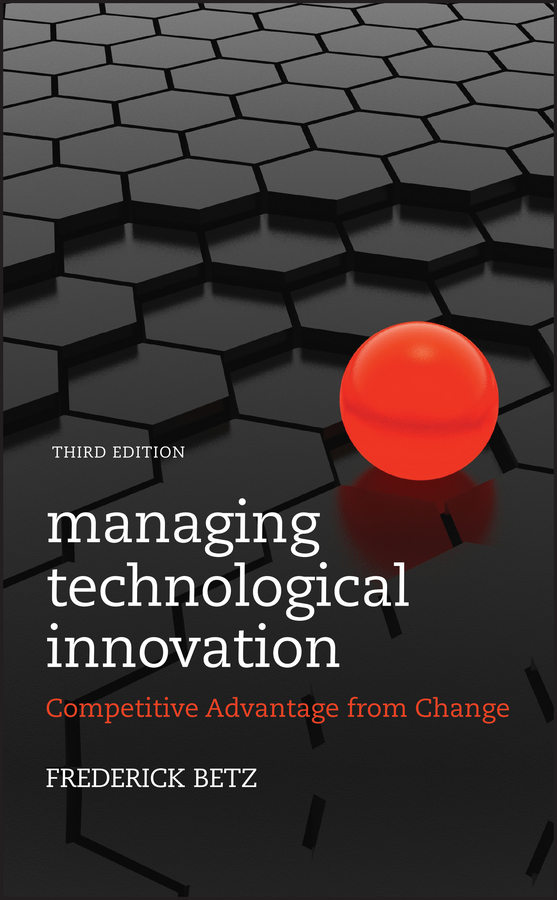 Frederick Betz Managing Technological Innovation. Competitive Advantage from Change scharff robert c philosophy of technology the technological condition an anthology isbn 9781118722718