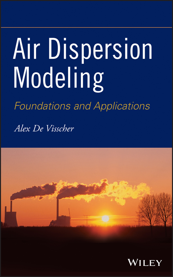 Alex Visscher De Air Dispersion Modeling. Foundations and Applications modeling and visualization of air quality impacts of transport schemes