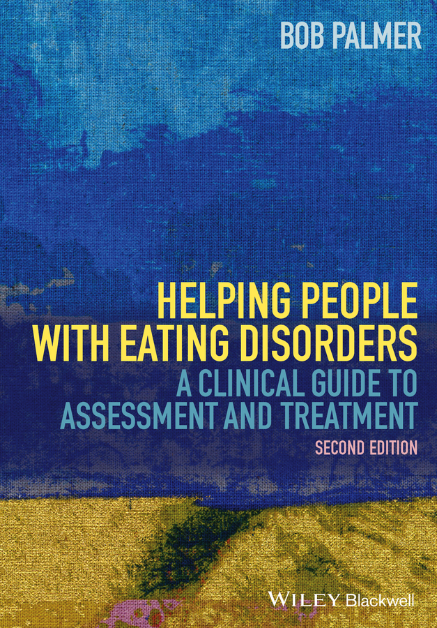 Bob Palmer Helping People with Eating Disorders. A Clinical Guide to Assessment and Treatment eating disorders