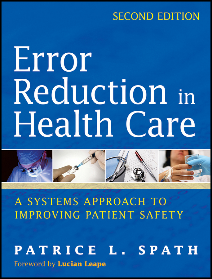 Patrice Spath L. Error Reduction in Health Care. A Systems Approach to Improving Patient Safety