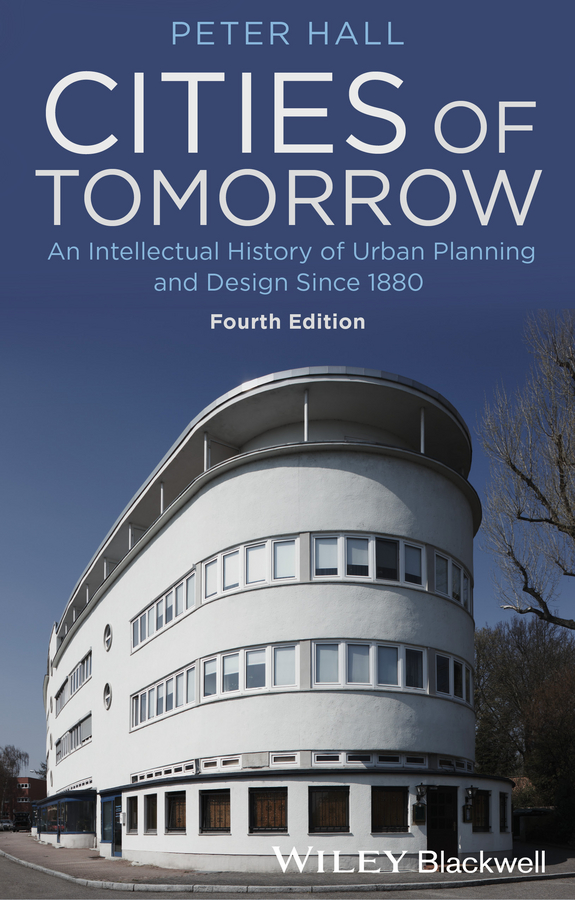 Peter Hall Cities of Tomorrow. An Intellectual History of Urban Planning and Design Since 1880 jordan yin urban planning for dummies