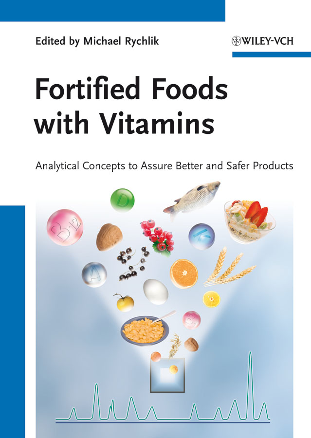 Michael Rychlik Fortified Foods with Vitamins. Analytical Concepts to Assure Better and Safer Products michael tovey g detection and quantification of antibodies to biopharmaceuticals practical and applied considerations