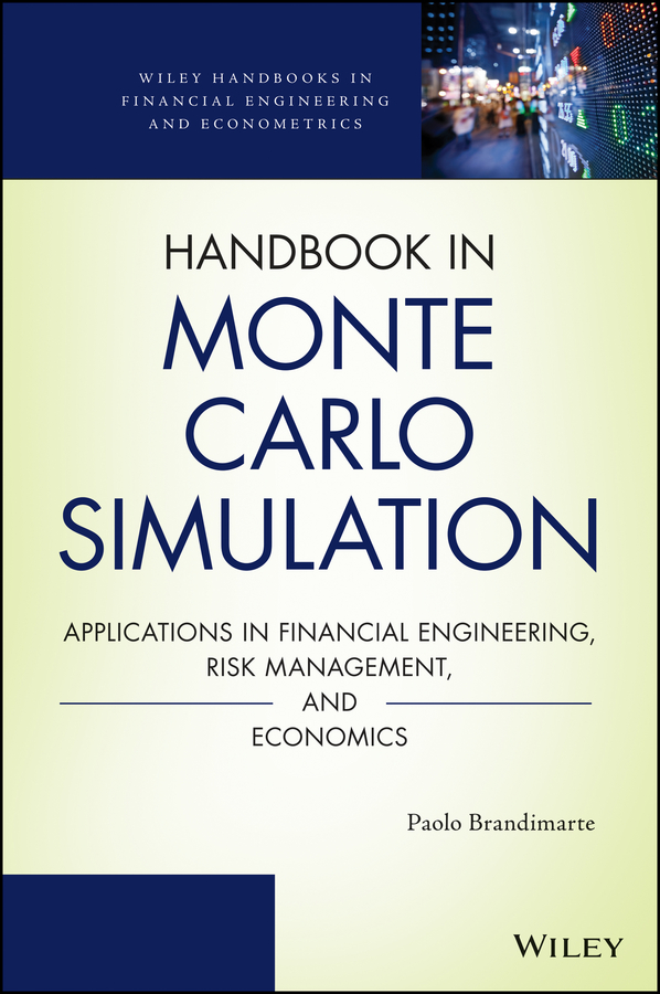 Paolo Brandimarte Handbook in Monte Carlo Simulation. Applications in Financial Engineering, Risk Management, and Economics stochastic simulation and applications in finance with matlab programs