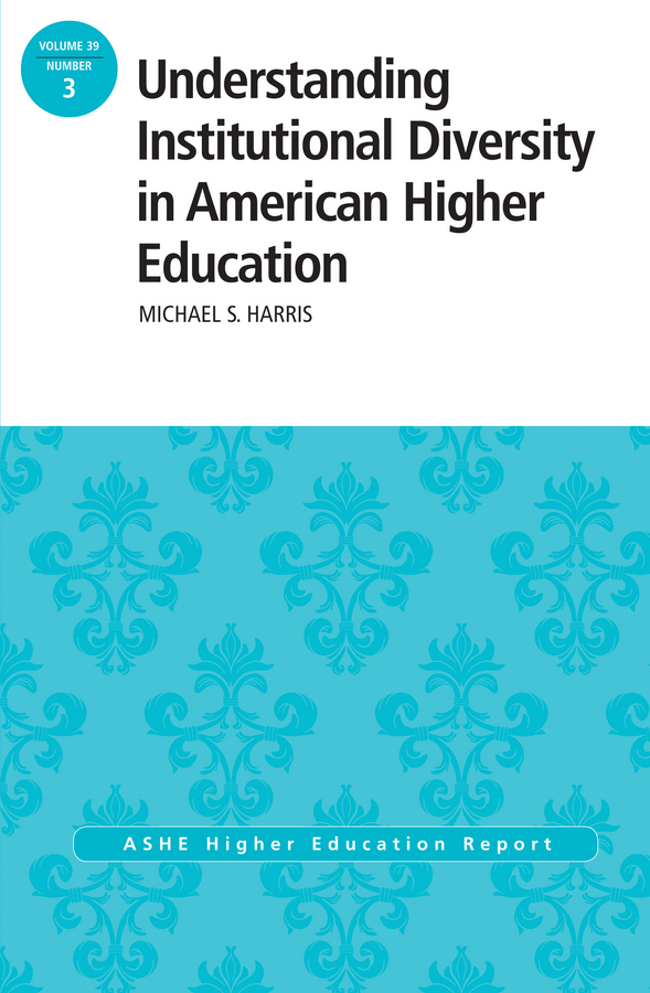 Michael Harris Understanding Institutional Diversity in American Higher Education. ASHE Higher Education Report, 39:3 недорго, оригинальная цена