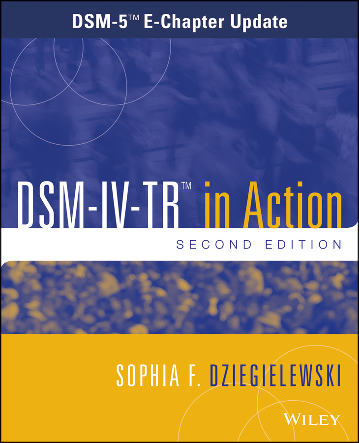 Sophia Dziegielewski F. DSM-IV-TR in Action. DSM-5 E-Chapter Update