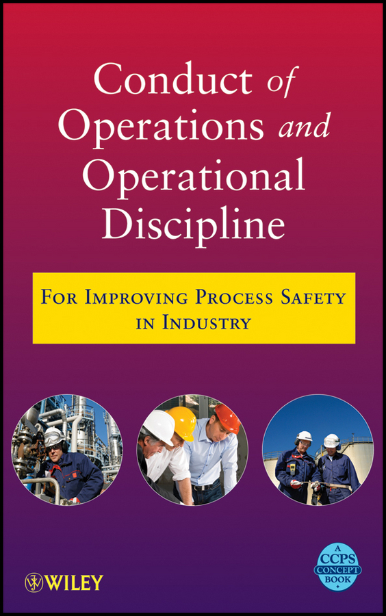 CCPS (Center for Chemical Process Safety) Conduct of Operations and Operational Discipline. For Improving Process Safety in Industry ccps center for chemical process safety guidelines for engineering design for process safety