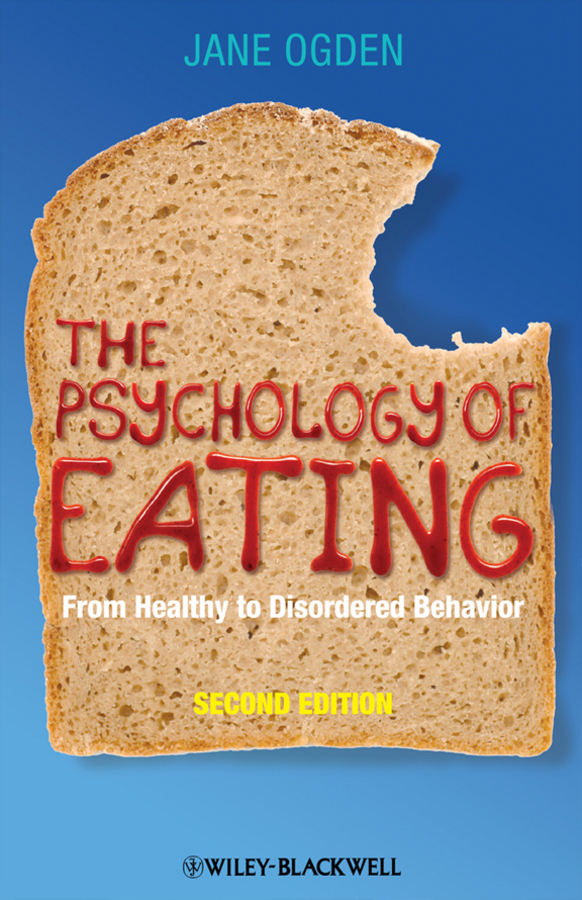 Jane Ogden The Psychology of Eating. From Healthy to Disordered Behavior jane morris abc of eating disorders