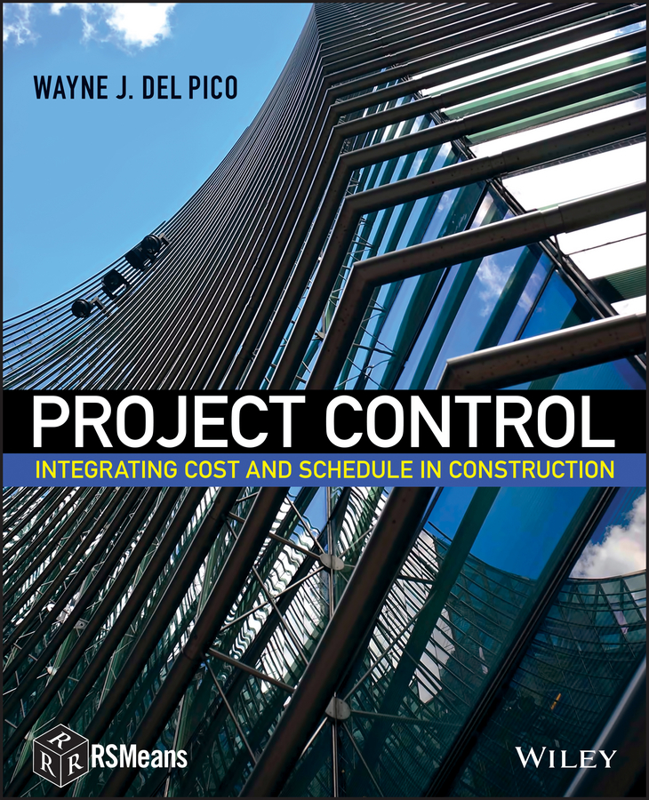 Wayne J. Del Pico Project Control. Integrating Cost and Schedule in Construction proactive planning and control of construction projects