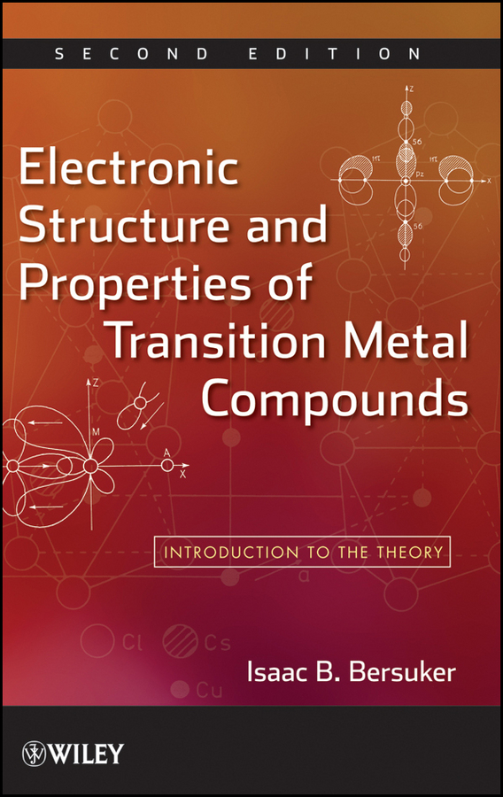 Isaac Bersuker B. Electronic Structure and Properties of Transition Metal Compounds. Introduction to the Theory isaac bersuker b electronic structure and properties of transition metal compounds introduction to the theory