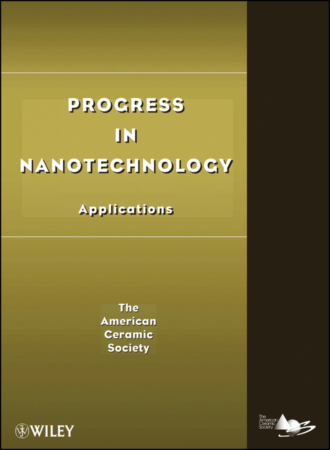 The American Ceramics Society Progress in Nanotechnology. Applications higson séamus macrocycles construction chemistry and nanotechnology applications
