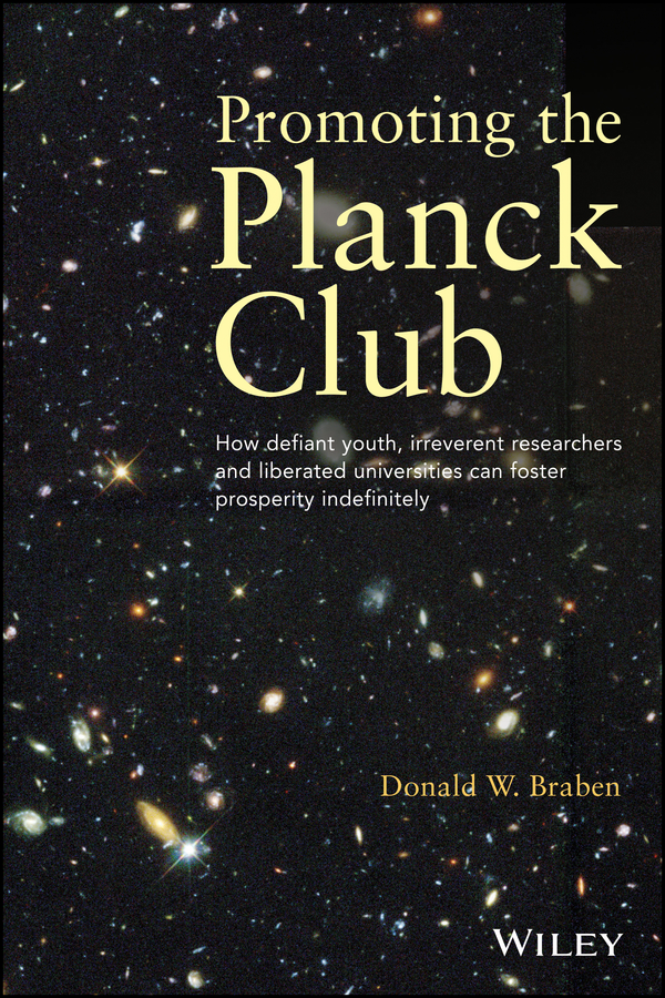 Donald Braben W. Promoting the Planck Club. How Defiant Youth, Irreverent Researchers and Liberated Universities Can Foster Prosperity Indefinitely defiant
