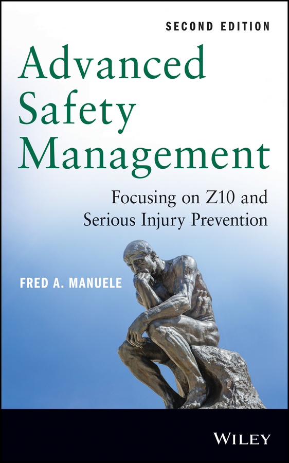 Fred Manuele A. Advanced Safety Management. Focusing on Z10 and Serious Injury Prevention mario piskernig change management