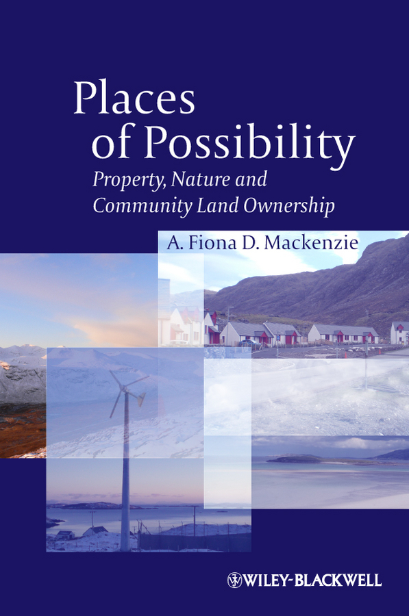A. Fiona D. Mackenzie Places of Possibility. Property, Nature and Community Land Ownership land of savagery land of promise – the european image of the american