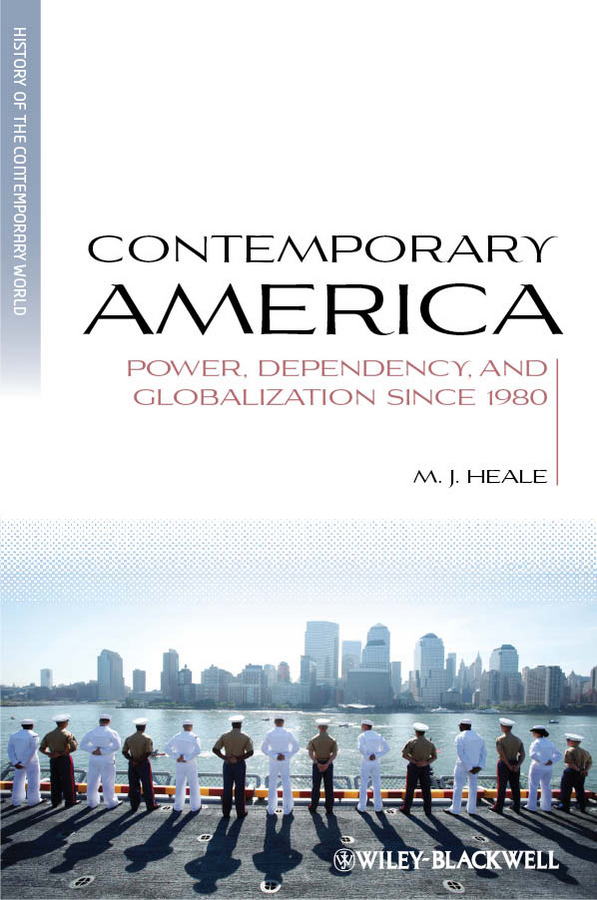 M. Heale J. Contemporary America. Power, Dependency, and Globalization since 1980 цена