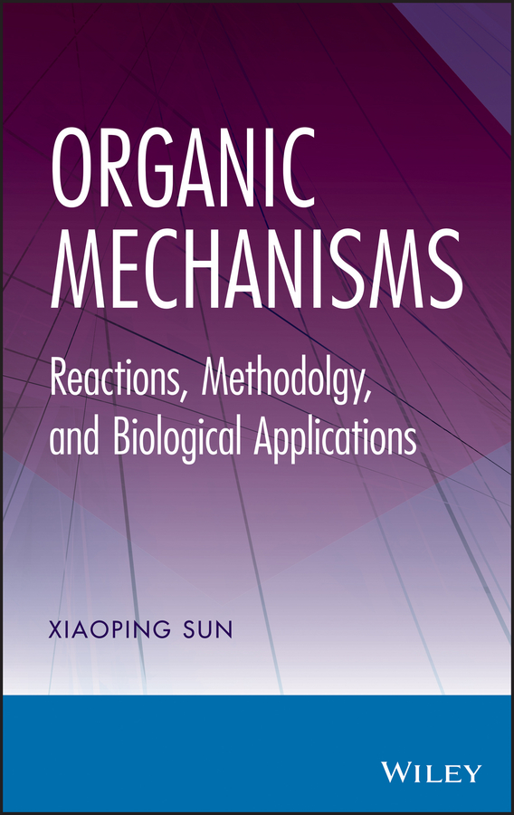 Xiaoping Sun Organic Mechanisms. Reactions, Methodology, and Biological Applications
