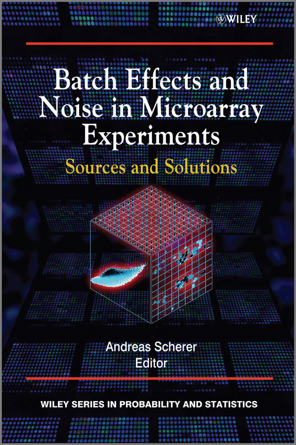 Andreas Scherer Batch Effects and Noise in Microarray Experiments. Sources and Solutions