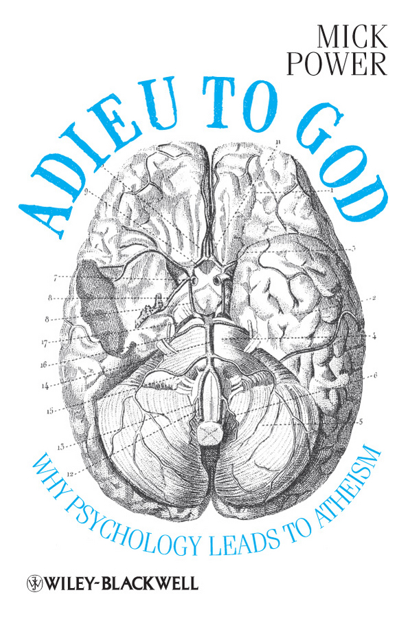 Mick Power Adieu to God. Why Psychology Leads to Atheism in defense of the psychological