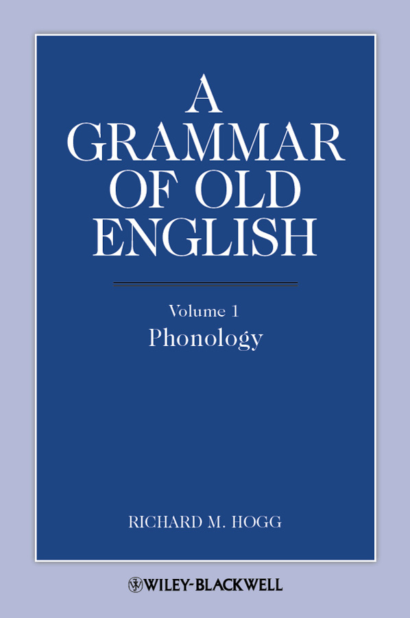 Richard Hogg M. A Grammar of Old English, Volume 1. Phonology john richard green history of the english people volume 4