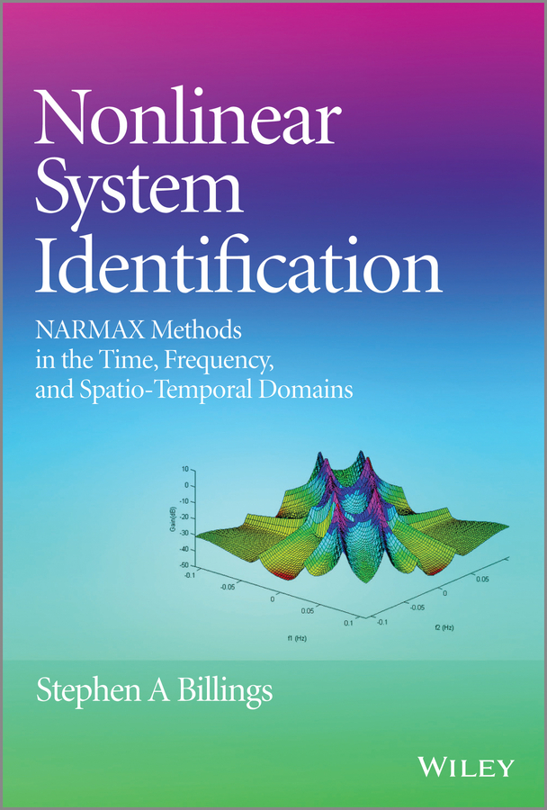 Stephen Billings A. Nonlinear System Identification. NARMAX Methods in the Time, Frequency, and Spatio-Temporal Domains pesenson misha meyer multiscale analysis and nonlinear dynamics from genes to the brain