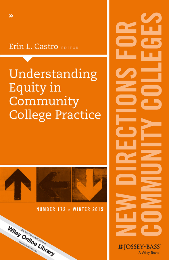 Erin Castro L. Understanding Equity in Community College Practice. New Directions for Community Colleges, Number 172