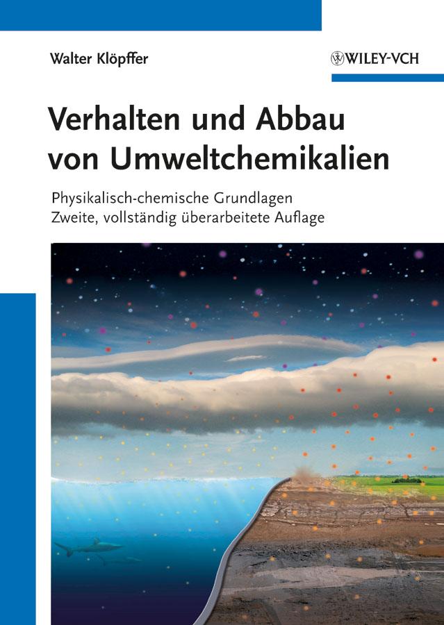 Walter Klopffer Verhalten und Abbau von Umweltchemikalien. Physikalisch-chemische Grundlagen