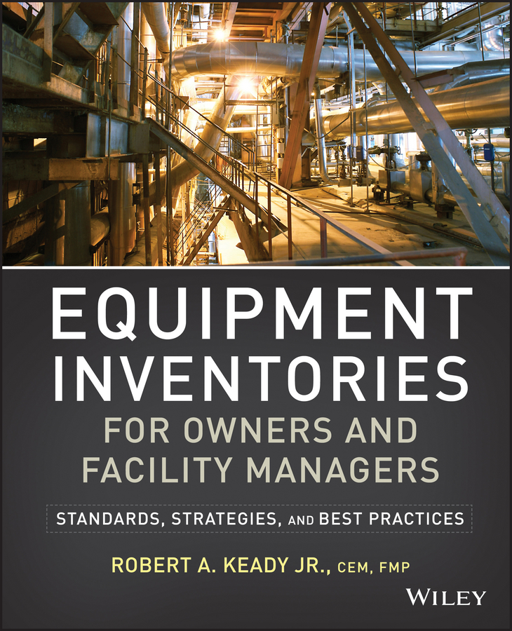 R. Keady A. Equipment Inventories for Owners and Facility Managers. Standards, Strategies and Best Practices the facility