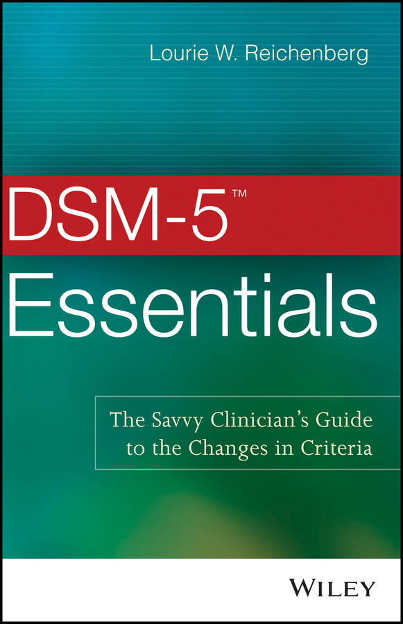 Lourie Reichenberg W. DSM-5 Essentials. The Savvy Clinician's Guide to the Changes in Criteria