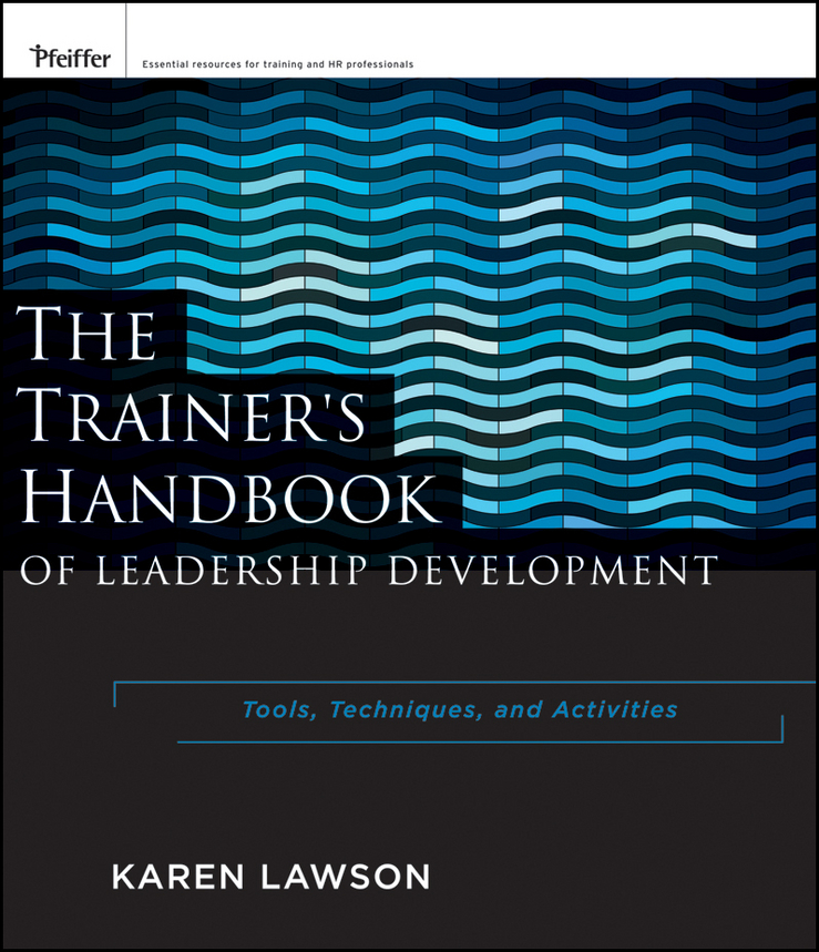 Karen Lawson The Trainer's Handbook of Leadership Development. Tools, Techniques, and Activities jocelyn berard accelerating leadership development practical solutions for building your organization s potential