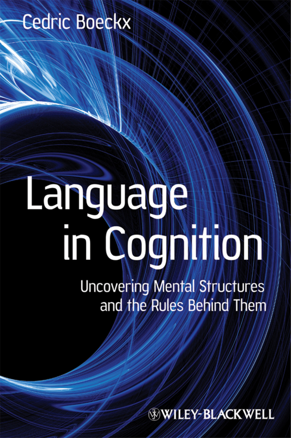 Cedric Boeckx Language in Cognition. Uncovering Mental Structures and the Rules Behind Them mind readings – introductory selections on cognitive science paper only