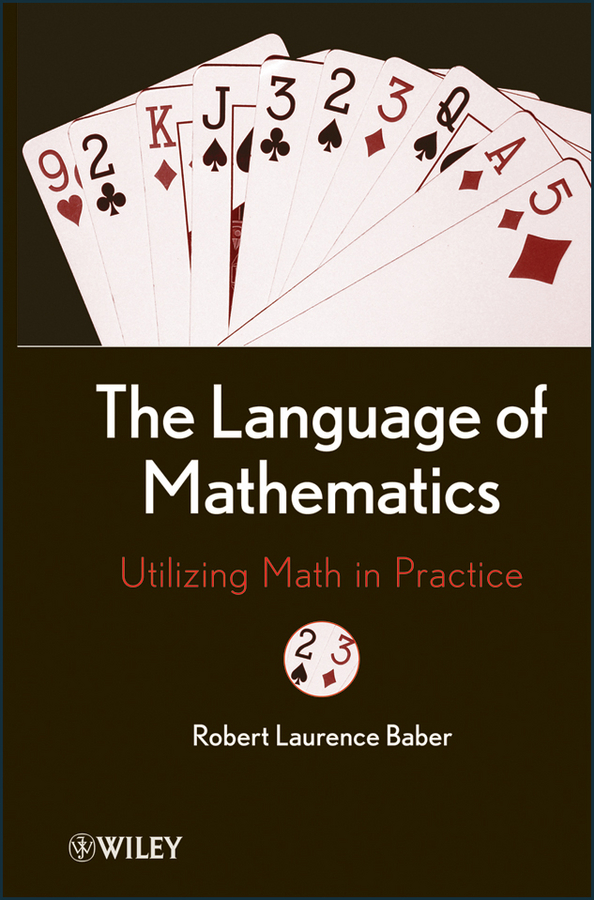 Robert Baber L. The Language of Mathematics. Utilizing Math in Practice mathematics