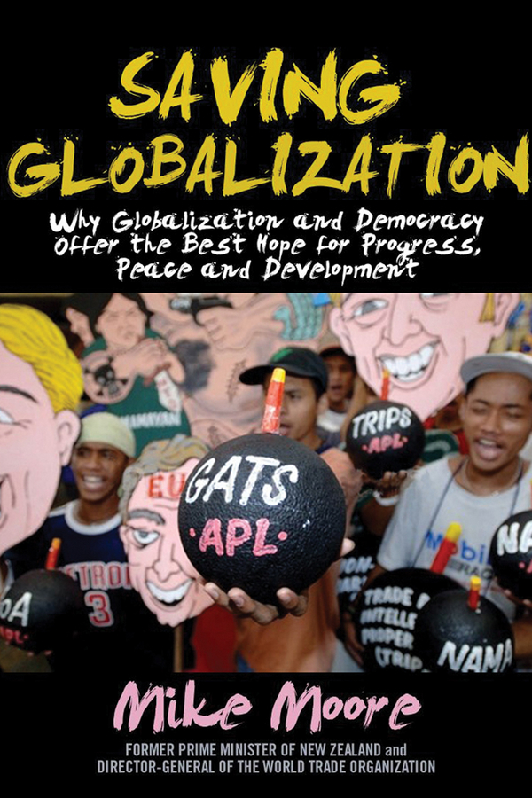 Mike Moore Saving Globalization. Why Globalization and Democracy Offer the Best Hope for Progress, Peace and Development
