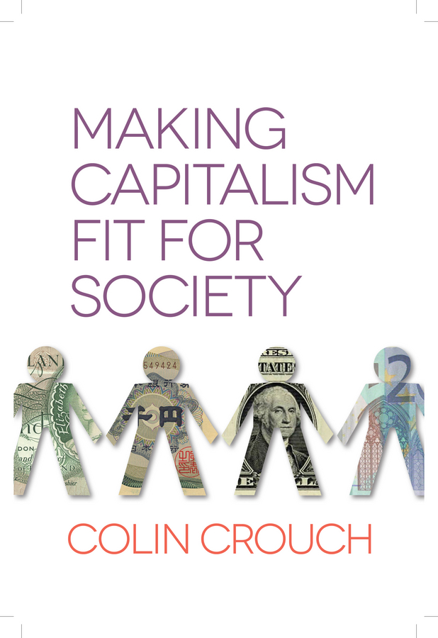Colin Crouch Making Capitalism Fit For Society reinventing capitalism in the
