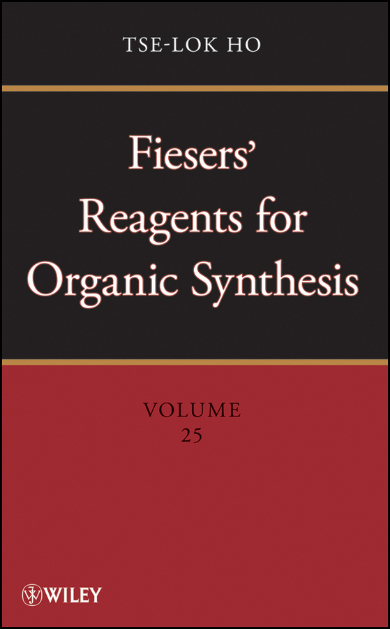 Tse-lok Ho Fiesers' Reagents for Organic Synthesis, Volume 25 leo paquette a handbook of reagents for organic synthesis sulfur containing reagents