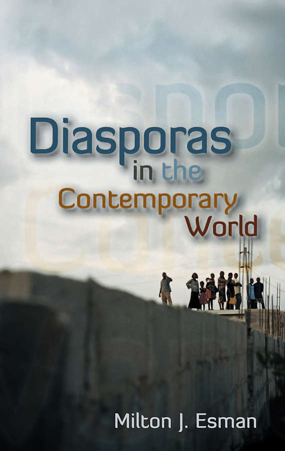Milton Esman J. Diasporas in the Contemporary World reinterpretation of l2 motivation in the contemporary world