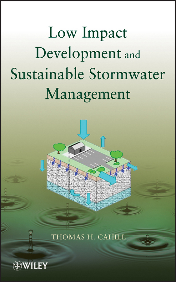 Thomas Cahill H. Low Impact Development and Sustainable Stormwater Management spillman william b fiber optic sensors an introduction for engineers and scientists