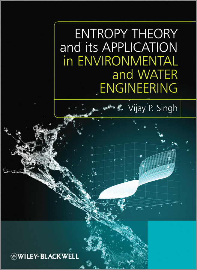 Vijay Singh P. Entropy Theory and its Application in Environmental and Water Engineering water supply and urban drainage engineering
