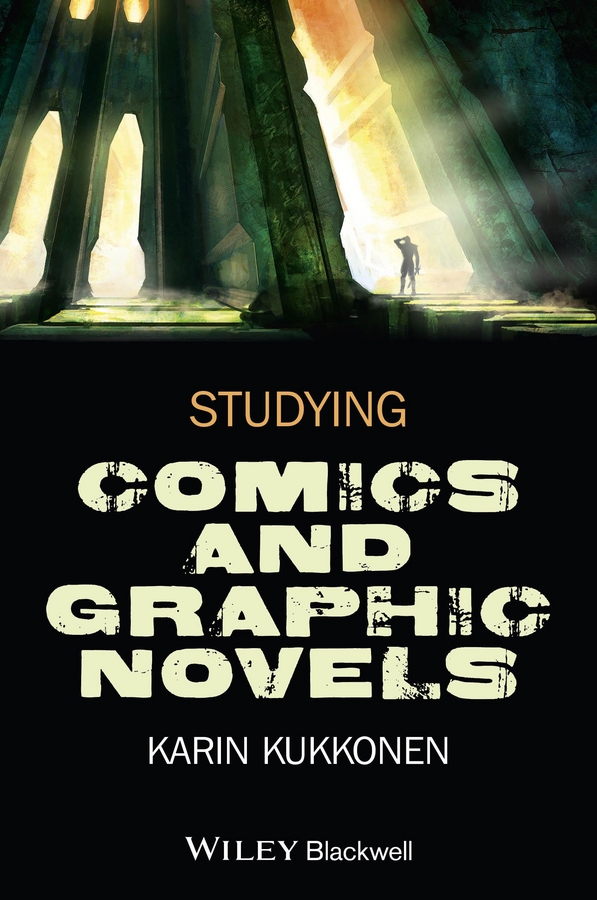 Karin Kukkonen Studying Comics and Graphic Novels a guide to graphic print production