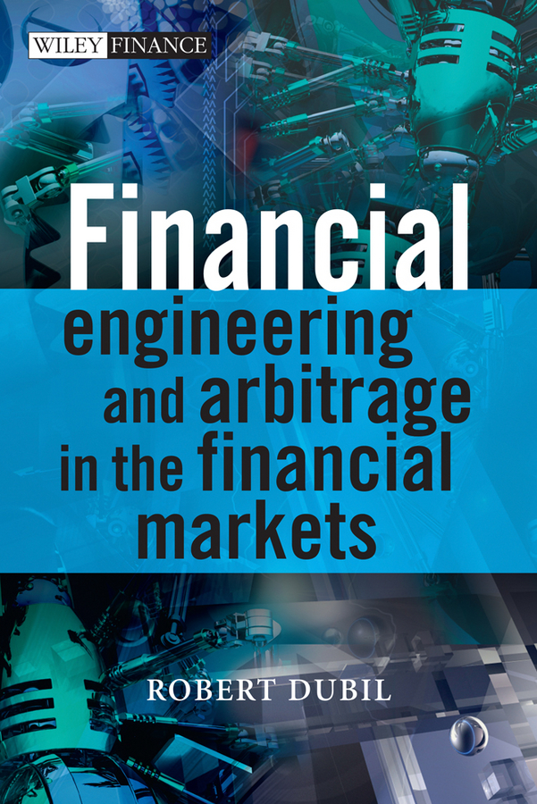 Robert Dubil Financial Engineering and Arbitrage in the Financial Markets fabio oreste quantum trading using principles of modern physics to forecast the financial markets